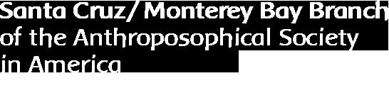 Santa Cruz/Monterey Bay Branck of the Anthroposophical Society